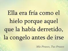 Mis Frases, Tus Frases: Ella es fria #Frasesdeamorparaella