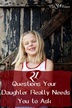 21 Questions Your Daughter Really Needs You to Ask