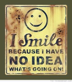 I+smile+because+I+have+no+idea+what's+going+on