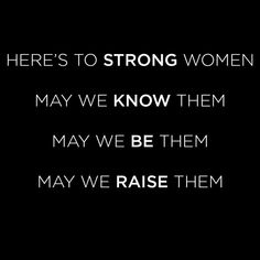 Here's to strong women... *Source: http://glamour.tumblr.com/post/113174698724/heres-to-strong-women