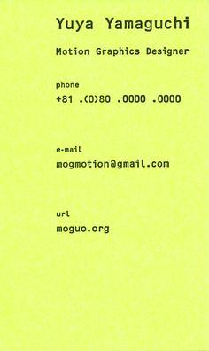 Business card 2013 Art direction  Design: Tadashi Ueda Client: Yuya Yamaguchi http://moguo.org/