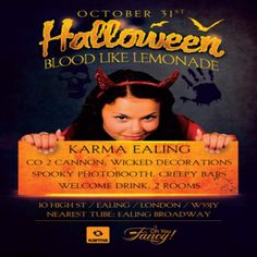 Halloween 'Blood like lemonade' at Karma Ealing club, 10 High St, London, W5 5JY, UK on Oct 31, 2015 to Nov 01, 2015 at 10:00pm to 4:00am.  Nearest Tube: Ealing Broadway Over 20s Only, No Id No Entry, Last Entry 1:30am Dress: No Hoodies, Baseball Caps Or Sportswear Very Smart Trainers Ok Management Has The Right To Refuse Entry Photo ID Essential For Entry - ID SCAN In Operation  URL: Booking: http://atnd.it/36543-0  Category: Nightlife,  Price: Standard £10,  Artists: Tony Tee, Residents