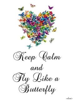 Keep Calm and Fly Like a Butterfly - created by eleni