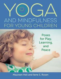 Yoga and mindfulness for young children: Poses for play, learning, and peace. (2019). by Maureen Heil and Ilene S. Rosen.