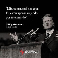 """""""Minha casa está nos céus. Eu estou apenas viajando por este mundo.""""   Billy Graham (1918 - 2018)"""