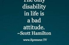 disability in life is a bad attitude.