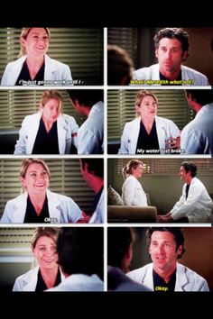 Meredith: I'm going to work until I-- Derek: What? Meredith what is it? Meredith: My water just broke. Okay. Derek: Okay. Grey's Anatomy season 9 quotes