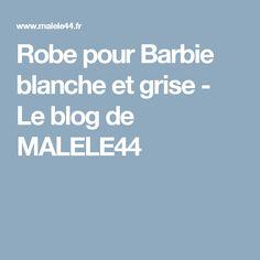 Robe pour Barbie blanche et grise - Le blog de MALELE44