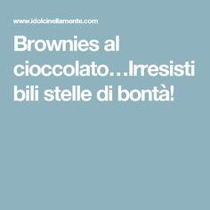 Brownies al cioccolato…Irresistibili stelle di bontà!