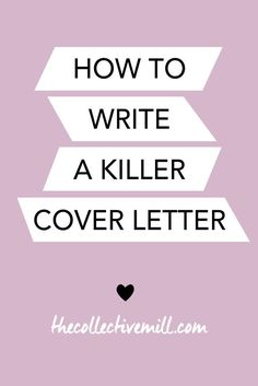 How to Write a Killer Cover Letter - The Collective Mill Cover Letter Layout, Great Cover Letters, Best Cover Letter, Cover Letter Tips, Writing A Cover Letter, Cover Letter For Resume, Cover Letter Template, Cover Letter For Internship, Resume Cover Letter Examples
