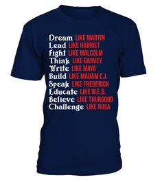 # Dream like Martin Black Proud T-shirt .                     This shirt said: Dream like Martin Lead like Harriet. Fight like malcolm. Think like Garvey. Write like Maya. Build like Madam C.J. Speak like Frederick. Educate like W.E.B. Believe like Thurgood. Challenge like Rosa.  Nice shirt for black women, black guy who have high rank of personalities to wear to show off their black proud.   Also a Christmas Gift, birthday gift and father's day, mother's day gift  for your black friends…