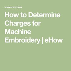 How to Determine Charges for Machine Embroidery | eHow