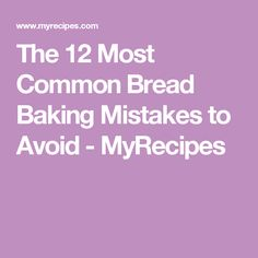 The 12 Most Common Bread Baking Mistakes to Avoid - MyRecipes