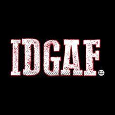 IDGAF | WTAFGear's Artist Shop Idgaf Quotes, Boss Bitch Quotes, Sarcastic Quotes, True Quotes, Funny Quotes, Funny Phone Wallpaper, Funny Lockscreen, Girl Wallpaper, Bible Verses Quotes Inspirational