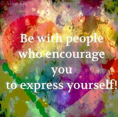 True Friends encourage each other to express & shine the unique & special beauty of your true Self. ♥♥Express yourself quote via Alice in Wonderland's TeaTray at www.Facebook.com/WonderlandsTeaTray