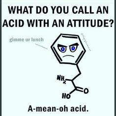"""What do you say when the A-mean-o-acid skips your lunch table? Answer: """"pHewww"""" like pH, but phewww as in being relieved. Science Puns, Science Lessons, Life Science, Nerd Jokes, Nerd Humor, Math Humor, Teacher Humor, Preparing The Nursery, University Life"""