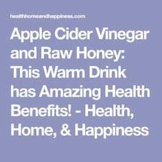Apple Cider Vinegar and Raw Honey: This Warm Drink has Amazing Health Benefits! - Health, Home, & Happiness