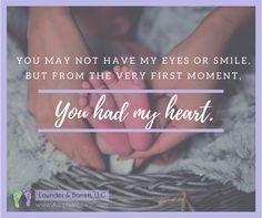 """Adoption quotes, quote for adoptive family, adoptive mom, birth mom. """"From the very first moment, you had my heart."""""""