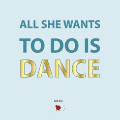 all she wants to do is dance - quote - keb mo