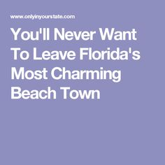 You'll Never Want To Leave Florida's Most Charming Beach Town