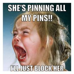 She's Pinning All My Pins!! I Just Have To Block Her!!  While I have spent a fair amount of time putting my boards together,  I'm not going to block anyone for pinning my pins like some do.  Just use your good judgment and be respectful is all I ask.  Pinterest is here for all of us to share and enjoy.