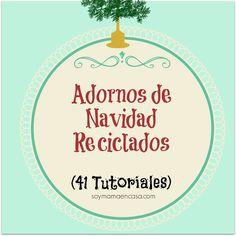 Soy Mamá en Casa / recetas fáciles, manualidades, shopping: Adornos de Navidad Reciclados (41 Tutoriales)