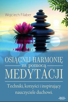 Osiągnij harmonię za pomocą medytacji / Wojciech Filaber   Czy jesteś gotów, aby medytując, poznać własne wnętrze, które kieruje Twoim życiem?  Pozwól, że zabiorę Cię w świat medytacji i duchowej harmonii.