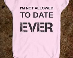 Not Allowed To Date EVER Baby Onesie