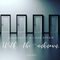 """Courage is a love affair with the unknown."" Fear of the unknown creates worry. Embracing the unknown creates peace. Change can be good as long as we can be pliable. If you stay in your comfort zone you will not discover new and exciting things. #quotes #quoteoftheday #courage #peace #nofear"