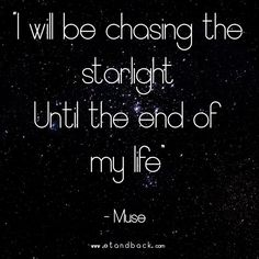 I will be chasing the starlight until the end of my life - Muse