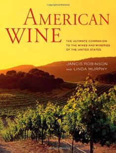 American Wine: The Ultimate Companion to the Wines and Wineries of the United States:Amazon:Books