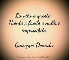 La vita è questa. Niente è facile e nulla è impossibile. Giuseppe Donadei