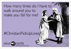 #ChristianPickUpLines  How many times do I have to walk around you to make you fall for me?