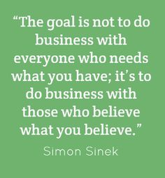 "I absolutely LOVE the messages Simon Sinek delivers. ""The goal is not to do business with everyone who needs what you have; it's to do business with those who believe what you believe. Good Quotes, Quotes To Live By, Best Quotes, Life Quotes, Business Motivation, Business Quotes, Business Goals, Quotes Motivation, Simon Sinek Quotes"