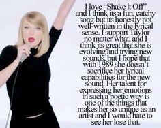 I agree and disagree. I think Shake It Off was well written as a fun to dance to pop song. If you're comparing it to songs like All Too Well or Last Kiss or Dear John or something, it would seem like sloppy writing. But it's not that kind of song. Could there be more? Yes. Is it a bad thing that there's not more? No. Because Taylor doesn't constantly sit and worry about haters and what they're saying about her. She addressed how she feels about it and what she does- Continues in comments!
