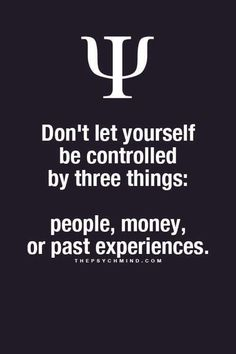 Psychological Fact: Don't let yourself be controlled by three things: people, money, or past experience. Psychology Says, Psychology Fun Facts, Psychology Quotes, Health Psychology, Motivation In Psychology, Educational Psychology, Color Psychology, Truth Quotes, Fact Quotes