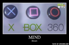 MIND BLOWN!..... WAIT, what does the triangle mean? Why would Play Station put subliminal messages for it's competitors?.... Unless its a conspiracy 0.o !!!.... I should probably go to sleep.