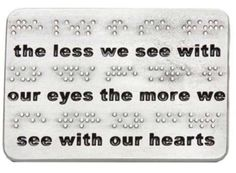 Our Eyes - Braille Paperweight tattoo Idea Eye Quotes, Words Quotes, Sayings, Word Tattoos, Tatoos, Reading Braille, Braille Tattoo, Optometry, Les Sentiments
