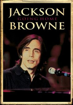 Netflix  Jackson Browne: Going Home (1995) This chronicle of Jackson Browne's remarkable career contains interviews, performances and rare footage spanning 25 years featuring Don Henley, Bonnie Raitt, David Crosby, Graham Nash, The Eagles, David Lindley, Jennifer Warnes and many more.