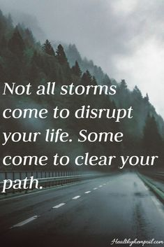Not all storms come to disrupt your life. Some come to clear your path... #inspiration #hope #strength