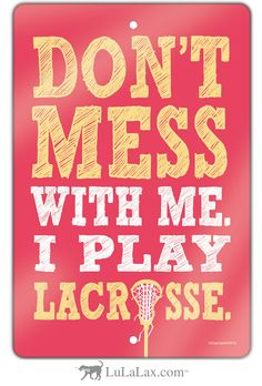 Don't mess with me. I play lacrosse!  Choose your color and decorate your space with this great lax room sign.   Find the best lacrosse gifts for girls only at LuLaLax.com!