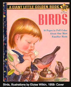 Birds  Eloise Wilkin I always loved this book because my grandma loved birds.