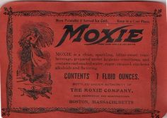 "Moxie is an old New England  beverage. Know it well,thanks to living there. Knew it was the oldest "" soda"", didnt know about the early opium addition!"