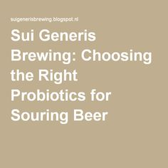 Sui Generis Brewing: Choosing the Right Probiotics for Souring Beer