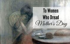 To Women Who Dread Mother's Day
