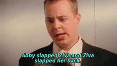 Abby slapped Ziva and Ziva slapped her back. Damn! I missed it?