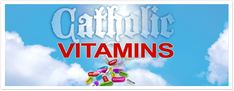 Catholic Vitamins | The right nutrients for your faith from A to Z!