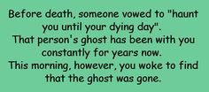 """Writing Prompt -- Before death, someone vowed to """"haunt you until your dying day"""". That person's ghost has been with you constantly for years now. This morning, however, you woke to find that the ghost was gone."""