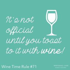 It's not official until you toast to it with wine.