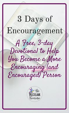 Sign up for The Peculiar Treasure (TPT) Newsletter and receive a FREE, 3-day devotional all about becoming a more encouraging (and encouraged) person!